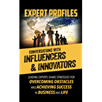 Expert Profiles Volume 1: Conversations with Influencers & Innovators