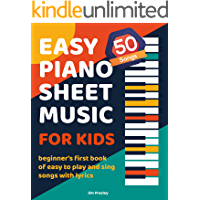 Easy Piano Sheet Music For Kids: Beginner's First Book Of Easy To Play And Sing Songs With Lyrics 50 Classic To Modern…