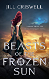 Beasts of the Frozen Sun (The Frozen Sun Saga Book 1)