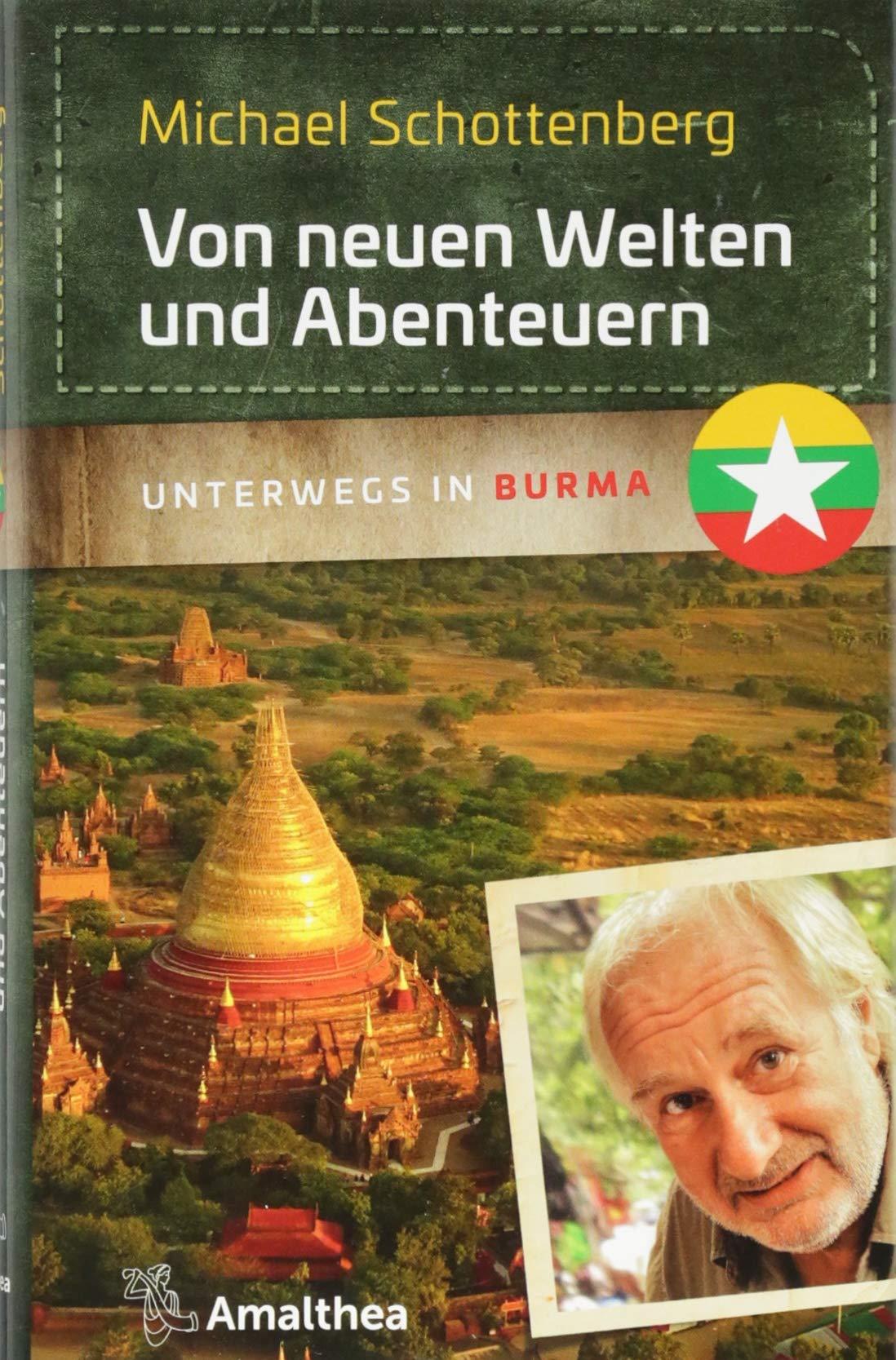 Von neuen Welten und Abenteuern: Unterwegs in Burma Gebundenes Buch – 1. August 2018 Michael Schottenberg Amalthea Signum 3990500899 Reiseberichte / Asien
