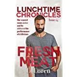 Lunchtime Chronicles: Fresh Meat
