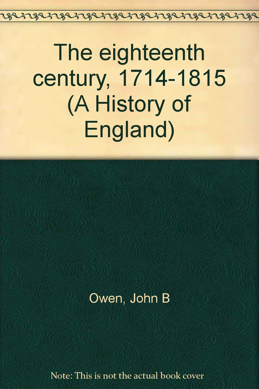 The eighteenth century, 1714-1815 (A History of England): John B Owen:  9780874716221: Amazon.com: Books