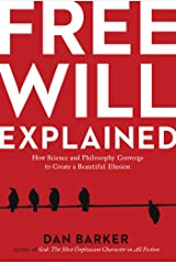 Free Will Explained: How Science and Philosophy Converge to Create a Beautiful Illusion Kindle Edition