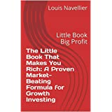 The Little Book That Makes You Rich: A Proven Market-Beating Formula for Growth Investing : Little Book Big Profit