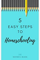 5 Easy Steps to Homeschooling Kindle Edition