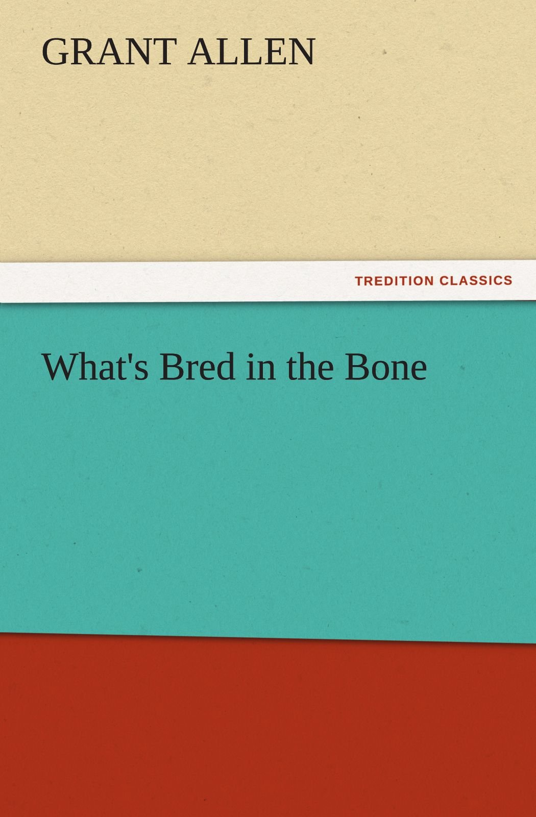 What's Bred in the Bone (TREDITION CLASSICS) pdf epub