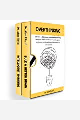 Overthinking: 2 books in 1: (Build a Better Brain & Intelligent Thinking) Rewire your brain to muscle up your mental toughness and improve your life applying the latest research on neuroplasticity Kindle Edition