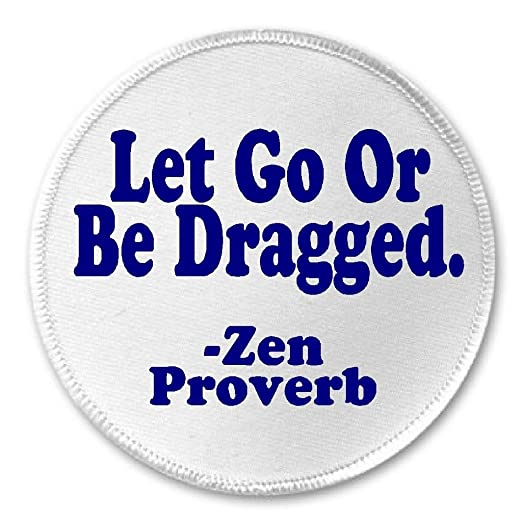 Amazoncom At Designs Let Go Or Be Dragged Zen Proverb 3 Sew On