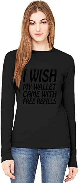 I Wish My Wallet Came With Free Refills Slogan Manga larga de las señoras de la camiseta Long-Sleeve T-shirt For Women| 100% Premium Cotton| DTG Printing|: ...