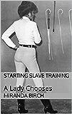 Starting Slave Training: A Lady Chooses (Mistress Mandy Book 1)