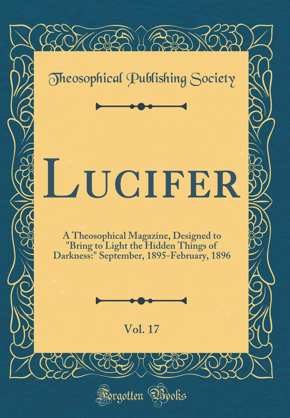 """Lucifer, Vol. 17: A Theosophical Magazine, Designed to """"Bring to Light the Hidden Things of Darkness:"""" September, 1895-February, 1896 (Classic Reprint) pdf epub"""