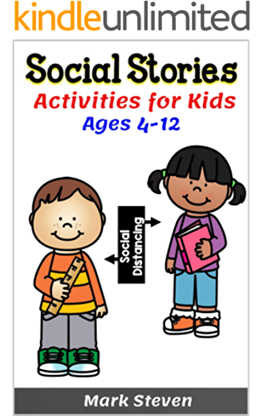 Amazon Com Social Stories Activities For Kids Ages 4 12 Illustrated Teaching Social Skills To Children And Adults Learning At Home Understanding Social Rules Growth Mindset Distance Learning And More Ebook Steven Mark