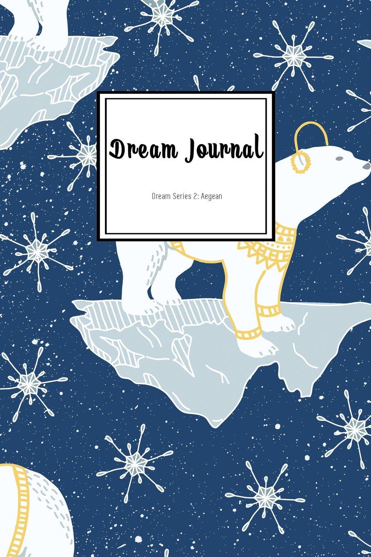 Dream Journal: Dream Series 2: Aegean: Dream Journal Diary: Dream Journal Notebook: Dream Journal for Women (Dream Journal Series) (Volume 15) ebook