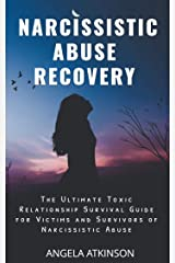 Narcissistic Abuse Recovery: The Ultimate Toxic Relationship Survival Guide for Victims and Survivors of Narcissistic Abuse Kindle Edition