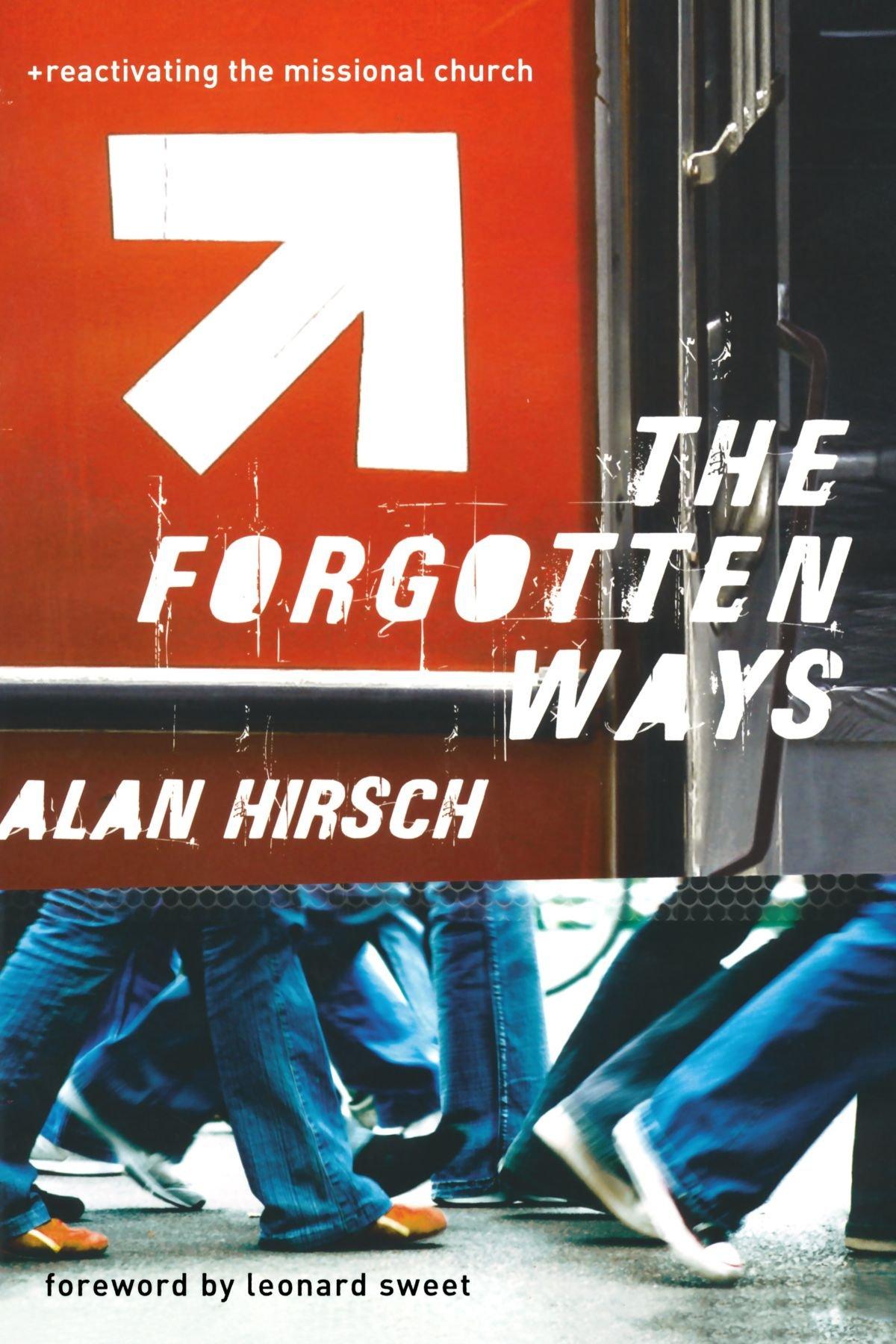 The Forgotten Ways: Reactivating the Missional Church: Alan Hirsch, Leonard  Sweet: 8601200642049: Amazon.com: Books