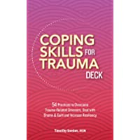 Coping Skills for Trauma Deck: 54 Practices to Overcome Trauma-Related Stressors, Deal with Shame & Guilt and Increase…