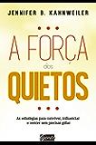 A força dos quietos: As estratégias para conviver, influenciar e vencer sem precisar gritar