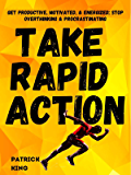 Take Rapid Action: Get Productive, Motivated, & Energized; Stop Overthinking & Procrastinating (Clear Thinking and Fast Action Book 6)