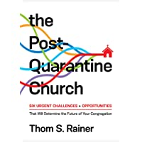 The Post-Quarantine Church: Six Urgent Challenges and Opportunities That Will Determine the Future of Your Congregation