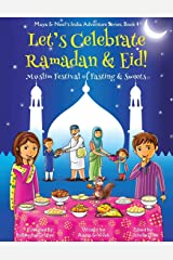 Let's Celebrate Ramadan & Eid! (Muslim Festival of Fasting & Sweets) (Maya & Neel's India Adventure Series, Book 4) Paperback