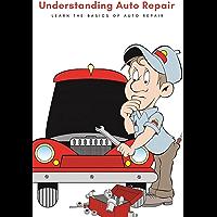 Understanding Auto Repair: Learn the Basics of Auto Repair (English Edition)