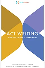 Prep Expert ACT Writing: Perfect-Score Students Reveal How To Ace ACT Writing Kindle Edition