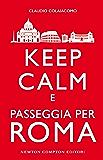 Keep calm e passeggia per Roma (eNewton Manuali e Guide)