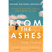 From the Ashes: My Story of Being Métis, Homeless, and Finding My Way (English Edition)