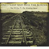 Did I Sleep and Miss the Border [Import anglais]
