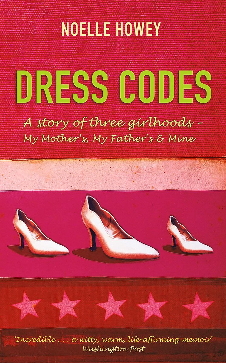 Dress Codes: Of 3 Girlhoods: My Mother's, My Father's and Mine