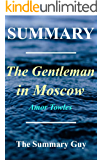 Summary - The Gentlemen in Moscow: By Amor Towles (The Gentleman in Moscow - A Complete Summary - Book, Paperback, Hardcover, Audible, Audiobook Book 1)