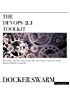 The DevOps 2.1 Toolkit: Docker Swarm: Building, testing, deploying, and monitoring services inside Docker Swarm clusters (The DevOps Toolkit Series) (English Edition)
