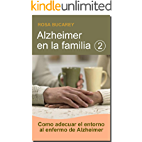 Alzheimer en la familia 2: Como adecuar el entorno al enfermo de Alzheimer