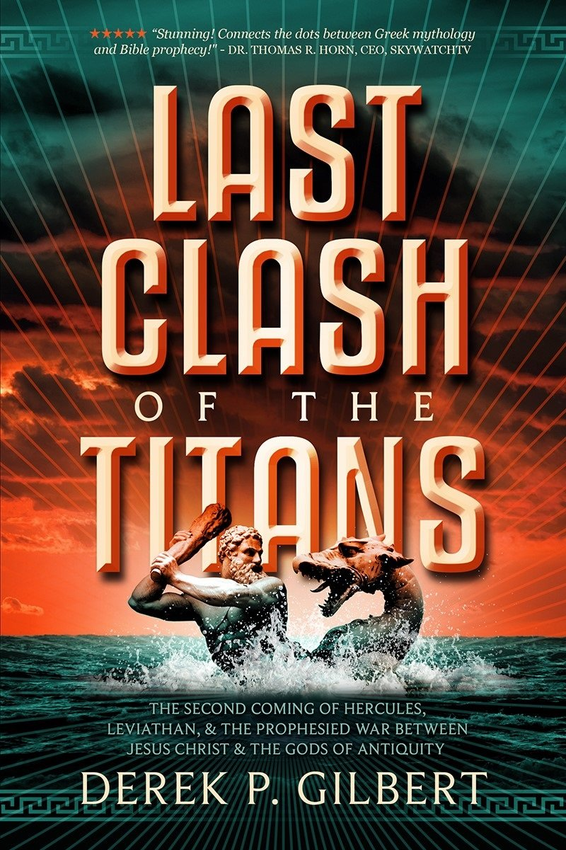 Last Clash of the Titans: The Second Coming of Hercules, Leviathan, and Prophesied War Between Jesus Christ and the Gods of Antiquity