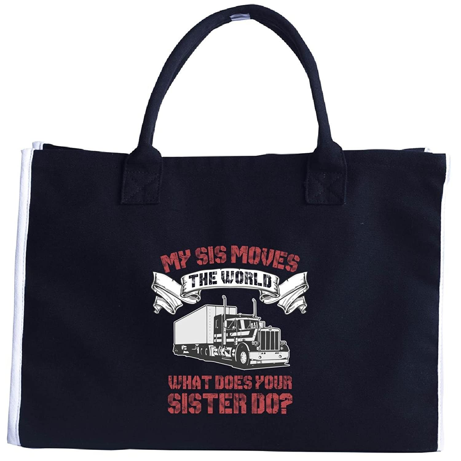 My Sis Moves The World Great Gift Truck Driver Sister - Tote Bag