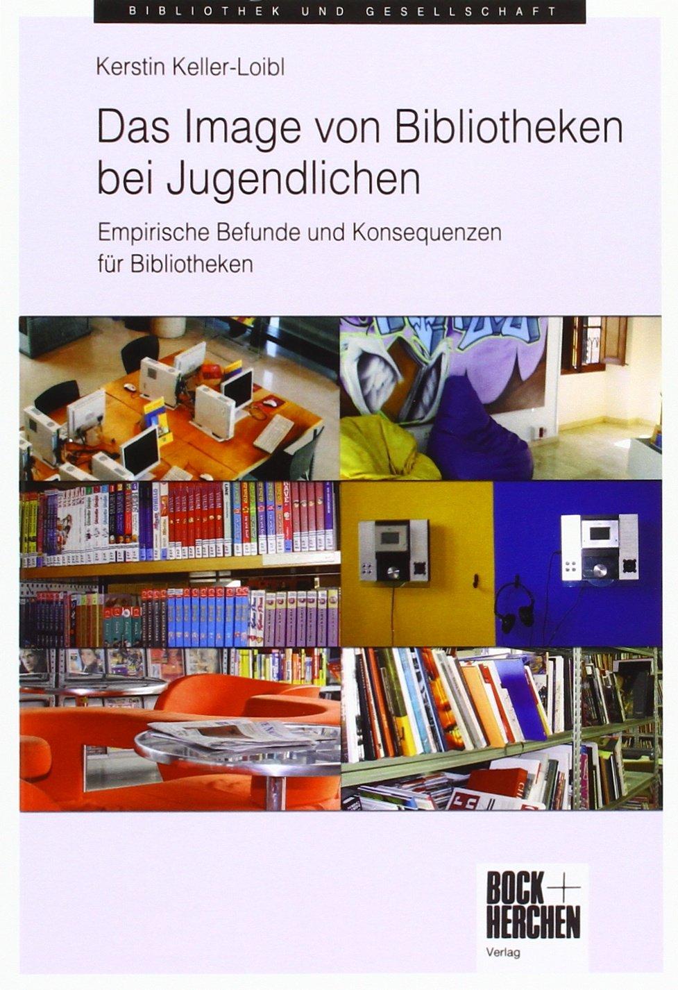 Das Image von Bibliotheken bei Jugendlichen: Empirische Befunde und Konsequenzen für Bibliotheken Taschenbuch – 30. Oktober 2012 Kerstin Keller-Loibl Bock + Herchen 3883472921 Verlagswesen