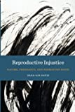 Reproductive Injustice: Racism, Pregnancy, and Premature Birth (Anthropologies of American Medicine: Culture, Power, and…