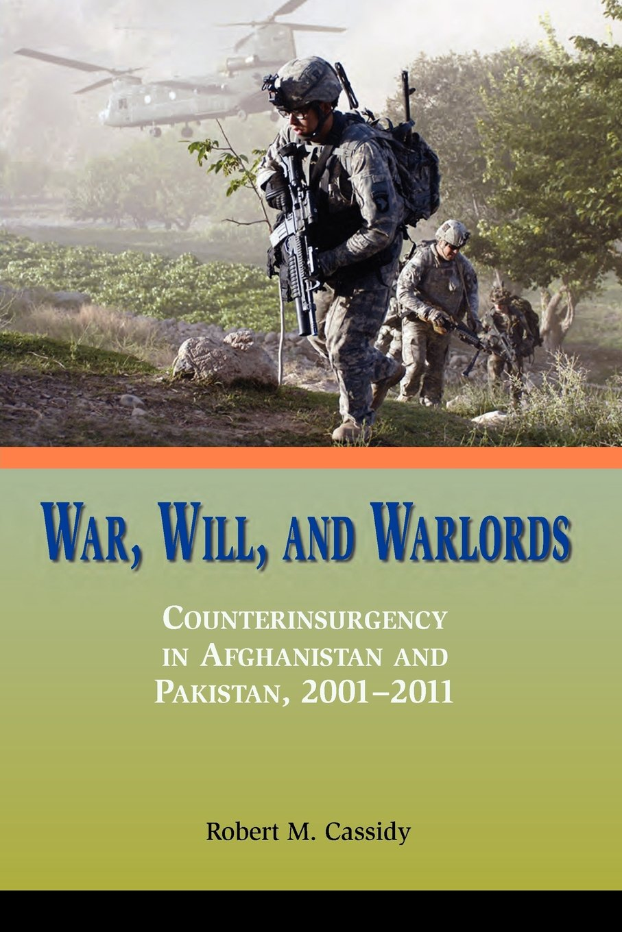 War, Will, and Warlords: Counterinsurgency in Afghanistan and Pakistan, 2001-2011