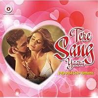 Tere Sang Yaara: Bollywood Love Anthems