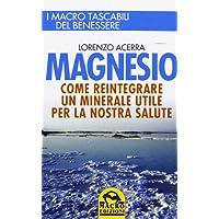 Magnesio. Come reintegrare un minerale utile per la nostra salute