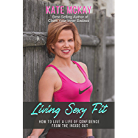 Living Sexy Fit: How to Live a Life of Confidence from the Inside Out