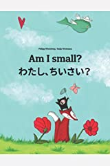 Am I small? わたし、ちいさい?: Children's Picture Book English-Japanese (Bilingual Edition) Paperback