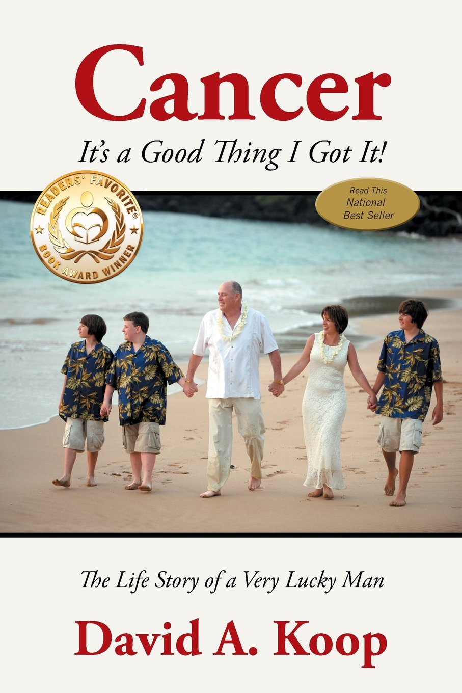 Download Cancer - It's a Good Thing I Got It!: The Life Story of a Very Lucky Man pdf