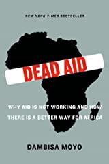 Dead Aid: Why Aid Is Not Working and How There Is a Better Way for Africa Kindle Edition