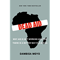 Dead Aid: Why Aid Is Not Working and How There Is a Better Way for Africa (English Edition)