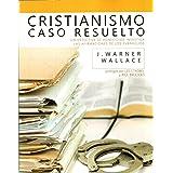 Cristianismo: Caso Resuelto (Un detective de homicidios investiga las afirmaciones de los Evangelios)