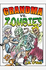 "Grandma vs. Zombies - Kicking Zombie Butt...""Old School"" Style! (The Family Avengers Series Book 1) Kindle Edition"