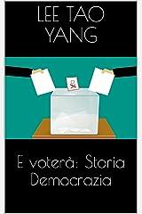 E voterà: Storia Democrazia (Italian Edition) Kindle Edition