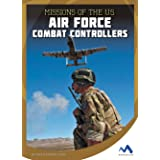 Missions of the U.S. Air Force Combat Controllers (Military Special Forces in Action)