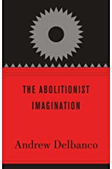 The Abolitionist Imagination (The Alexis de Tocqueville Lectures on American Politics Book 3) Kindle Edition